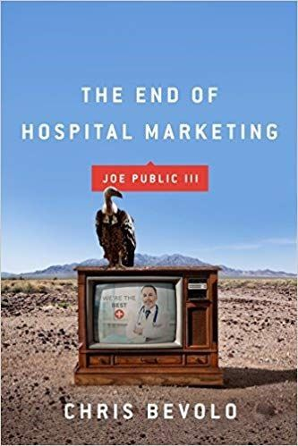 Book cover of The End of Hospital Marketing by Joe Bevelo